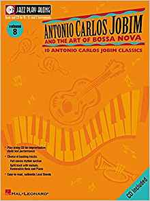 Antonio Carlos Jobim and the Art of Bossa Nova: Jazz Play-Along
